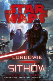 Star Wars. Lordowie Sithow - Star Wars. Lordowie Sithów - PaUL S. Kemp