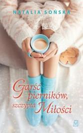 Garsc piernikow szczypta milosci - Garść pierników, szczypta miłości Natalia Sońska