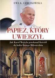 Papiez ktory uwierzyl - Papież, który uwierzył Ewa K. Czaczkowska