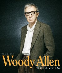 Woody Allen. Portret mistrza - Woody Allen. Portret mistrza Tom Shone