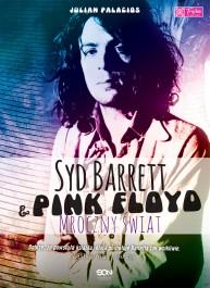 Syd Barrett i Pink Floyd. Mroczny swiat - Syd Barrett i Pink Floyd. Mroczny świat Julian Palacios
