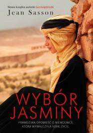 Wybor Jasminy - Wybór Jasminy. Prawdziwa opowieść o niewolnicy, która wywalczyła sobie życie Jean Sasson