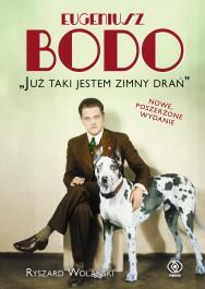 """Eugeniusz Bodo - Eugeniusz Bodo. """"Już taki jestem zimny drań"""" Ryszard Wolański"""