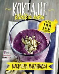 Koktajle - Koktajle. Klinika soku Magdalena Makarowska