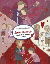 Serce za serce - Serce za serce, czyli co to znaczy kochać ks. Jan Twardowski