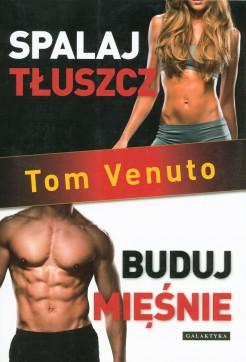 Spalaj tluszcz. Buduj miesnie - Spalaj tłuszcz. Buduj mięśnie Tom Venuto