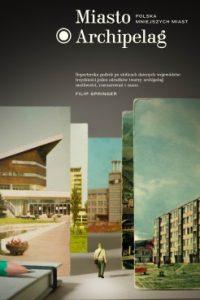 Miasto Archipelag 200x300 - Miasto Archipelag Filip Springer