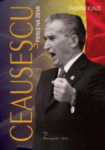 Ceausescu 210x300 - Ceausescu. Piekło na ziemi Thomas Kunze