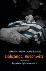 Dobranoc Auschwitz 194x300 - Dobranoc, Auschwitz! Maciej Zdziarski, Aleksandra Wójcik