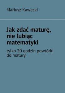 Jak zdac mature 210x300 - Jak zdać maturę, nie lubiąc matematyki Mariusz Kawecki