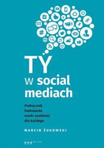 Ty w social mediach 210x300 - Ty w social mediach. Podręcznik budowania marki osobistej dla każdego Marcin Żukowski