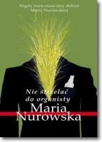 Nie strzelac do organisty - Nie strzelać do organisty Maria Nurowska