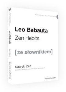 Zen Habits 216x300 - Zen Habits. Nawyki Zen z podręcznym słownikiem angielsko-polskim Leo Babauta