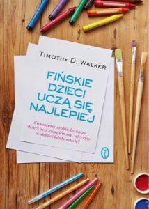 Finskie dzieci ucza sie najlepiej 214x300 - Fińskie dzieci uczą się najlepiej Timothy D. Walker