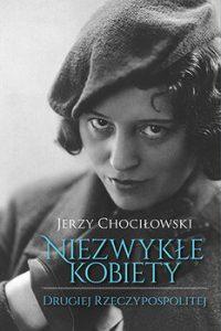 Niezwykle kobiety Drugiej Rzeczypospolitej 200x300 - Niezwykłe kobiety Drugiej Rzeczypospolitej Jerzy Chociłowski