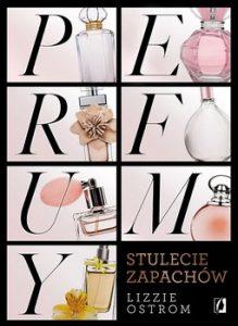 Perfumy 219x300 - Perfumy Stulecie zapachówLizzie Ostrom