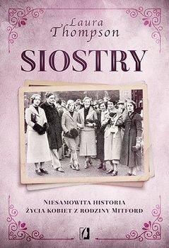 Siostry - Siostry Niesamowita historia życia kobiet z rodziny MitfordLaura Thompson