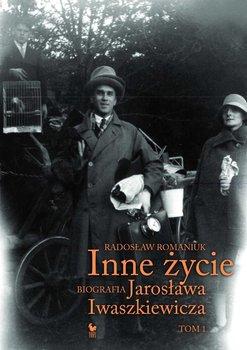 Biografia Jaroslawa Iwaszkiewicza - Inne życie Biografia Jarosława IwaszkiewiczaRadosław Romaniuk