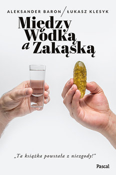 Miedzy wodka a zakaska - Między wódką a zakąskąAleksander Baron Łukasz Klesyk