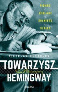 Towarzysz Hemingway 190x300 - Towarzysz Hemingway Pisarz żeglarz żołnierz szpieg Reynolds Nicholas