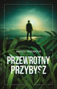 Przewrotny przybysz 192x300 - Przewrotny przybysz Andrzej Przewrocki