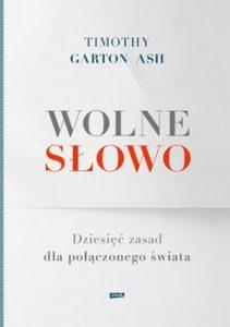 Wolne slowo 211x300 - Wolne słowo Dziesięć zasad dla połączonego świata Timothy Garton Ash