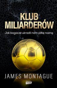 Klub miliarderow 193x300 - Klub miliarderów Jak bogacze ukradli nam piłkę nożną James Montague
