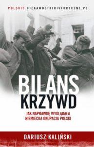 Bilans krzywd 193x300 - Bilans krzywd Jak naprawdę wyglądała niemiecka okupacja Polski Dariusz Kaliński