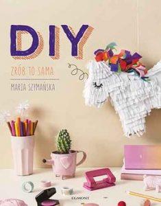 DIY. Zrob to sama 235x300 - DIY Zrób to sama Maria Szymańska