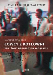 lowcy z kotlowni 211x300 - Łowcy z kotłowni Dziki świat finansowych naciągaczy Mateusz Ratajczak