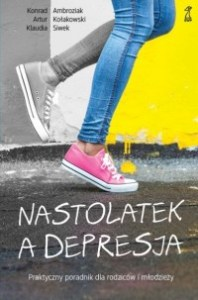 Nastolatek a depresja 198x300 - Nastolatek a depresja Konrad Ambroziak Artur Kołakowski Klaudia Siwek