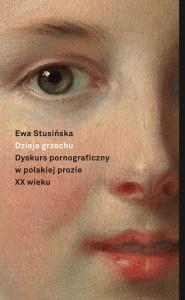 Dzieje grzechu 185x300 - Dzieje grzechu Dyskurs pornograficzny w polskiej prozie XX wieku na wybranych przykładachEwa Stusińska