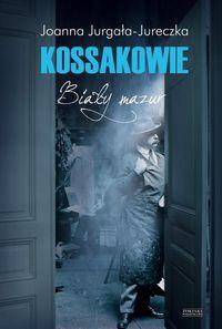 Kossakowie - Kossakowie Biały mazurJoanna Jurgała-Jureczka