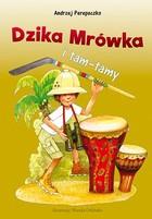 DZIKA MRÓWKA I TAM TAMY - Dzika mrówka i tam-tamy Andrzej Perepeczko