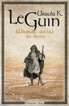 Wracac wciaz do domu - Wracać wciąż do domuUrsula K Le Guin