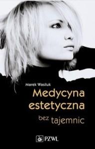 Medycyna estetyczna bez tajemnic 191x300 - Medycyna estetyczna bez tajemnic Marek Wasiluk