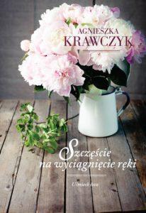 Szczescie na wyciagnięcie reki 206x300 - Szczęście na wyciągnięcie ręki Agnieszka Krawczyk