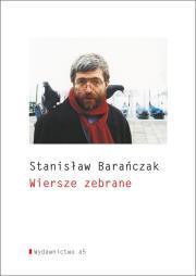 Stanislaw Baranczak - Wiersze zebrane Stanisław Barańczak