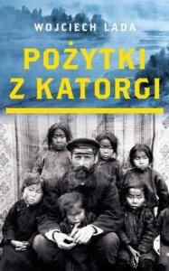POzYTKI Z KATORGI 187x300 - Pożytki z katorgi Wojciech Lada