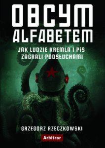 Obcym alfabetem 213x300 - Obcym alfabetem Jak ludzie Kremla i PiS zagrali podsłuchami Grzegorz Rzeczkowski