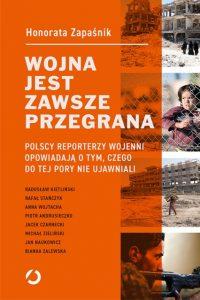 Wojna jest zawsze przegrana 200x300 - Wojna jest zawsze przegrana Polscy reporterzy wojenni opowiadają o tym czego do tej pory nie ujawniali Honorata Zapaśnik