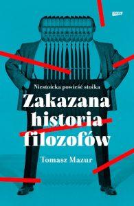 Zakazana historia filozofow 195x300 - Zakazana historia filozofów Niestoicka powieść stoikaTomasz Mazur