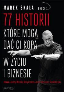 77 historii ktore moga dac Ci kopa w zyciu i biznesie 210x300 - 77 historii które mogą dać Ci kopa w życiu i biznesie Marek Skała
