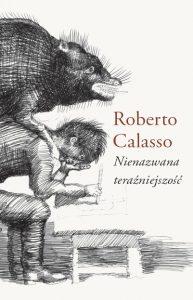 Nienazwana terazniejszosc 193x300 - Nienazwana teraźniejszość Roberto Calasso