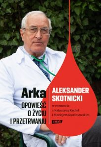 Arka 205x300 - Arka Opowieść o życiu i przetrwaniu Aleksander Skotnicki w rozmowie z Katarzyną Kachel i Maciejem Kwaśniewskim