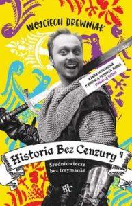 Historia bez cenzury 193x300 - Historia bez cenzury 4 Średniowiecze bez trzymanki Wojciech Drewniak
