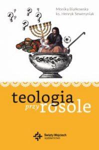 Teologia przy rosole 198x300 - Teologia przy rosole Monika Białkowska Henryk Seweryniak