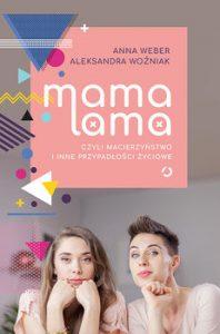 Mama lama 198x300 - Mama lama czyli macierzyństwo i inne przypadłości życiowe  Anna Weber Aleksandra Woźniak