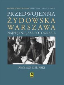 Przedwojenna zydowska Warszawa Najpiekniejsze fotografie - Przedwojenna żydowska Warszawa Najpiękniejsze fotografie Jarosław Zieliński