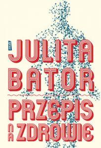 Przepis na zdrowie 205x300 - Przepis na zdrowie Julita Bator